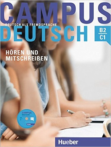 Campus Deutsch - Hören und Mitschreiben: DaF (ต่อยอดความรู้ภาษาเยอรมันขั้นสูง: การฟัง และการเขียนประกอบ ระดับ B2 - C1)