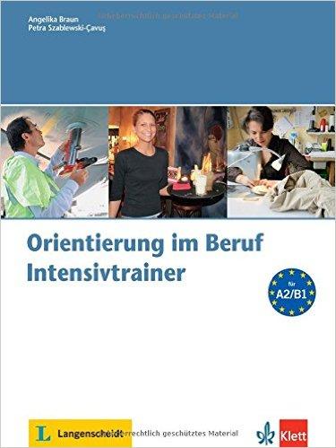 Orientierung im Beruf: Intensivtrainer mit Audio-CD (ภาษาเยอรมันเพื่ออาชีพ ระดับ A2/B1)