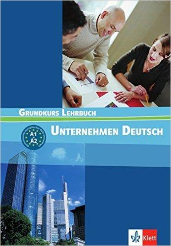 Unternehmen Deutsch Grundkurs: Lehrbuch (ภาษาเยอรมันเพื่ออาชีพ ระดับ A1+A2)