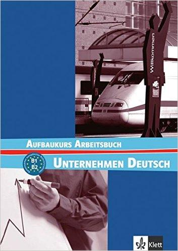 Unternehmen Deutsch Aufbaukurs: Arbeitsbuch (ภาษาเยอรมันเพื่ออาชีพ แบบฝึกหัด ระดับ B1/B2)