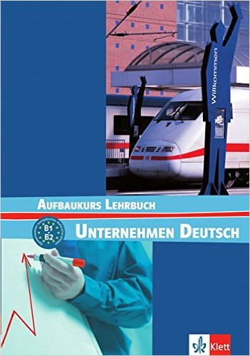Unternehmen Deutsch Aufbaukurs: Lehrbuch (ภาษาเยอรมันเพื่ออาชีพ แบบเรียน ระดับ B1/B2)