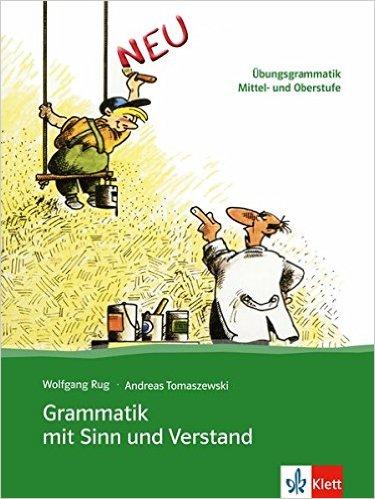 Grammatik mit Sinn und Verstand: Übungsgrammatik Mittel- und Oberstufe (ไวยากรณ์ภาษาเยอรมัน)